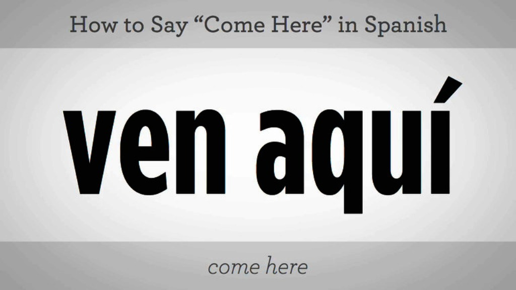 149_basic_spanish_phrases_say_come_here_in_spanish_xxxlarge