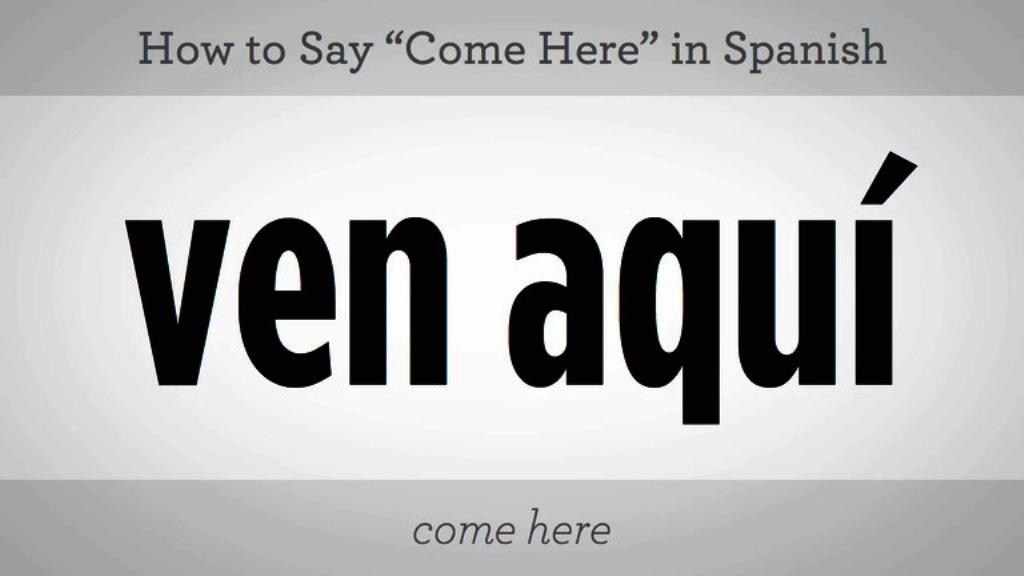 149_basic_spanish_phrases_say_come_here_in_spanish_xxxlarge